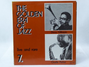 "CHARLIE PARKER & DIZZY GILLESPIE "" THE GOLDEN ERA OF JAZZ 7."" - ""LIVE AND RARE"""